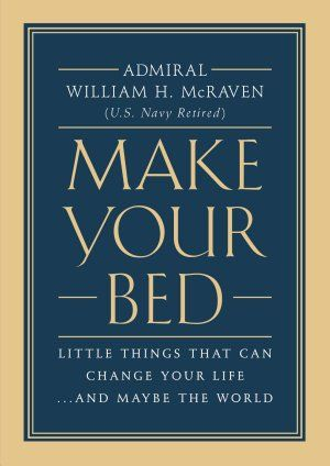 Make Your Bed: Little Things That Can Change Your Life...And Maybe the World | William H. McRaven