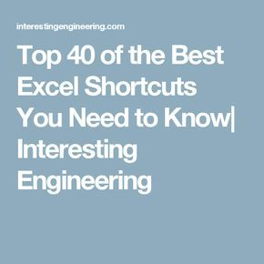 Top 40 of the Best Excel Shortcuts You Need to Know| Interesting Engineering