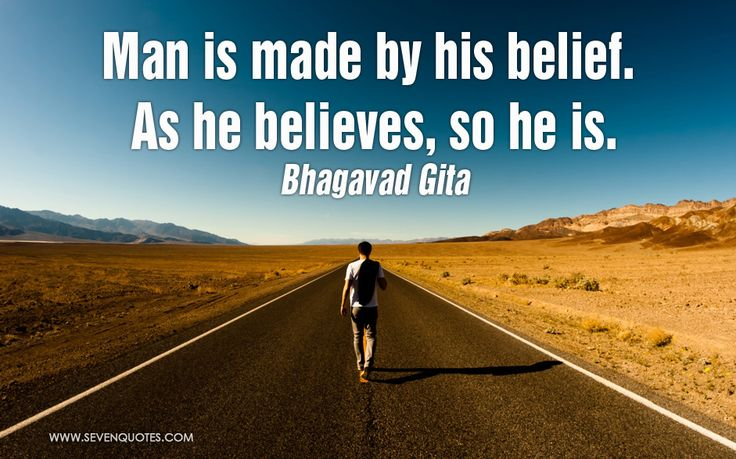 "Motivational Quote of the Day  ""Man is made by his belief. As he believes, so he is.""  Bhagavad Gita"