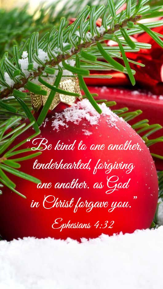 """Be kind to one another, tenderhearted, forgiving one another, as God in Christ forgave you."" Ephesians 4:32"