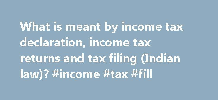 What is meant by income tax declaration, income tax returns and tax filing (Indian law)? #income #tax #fill http://incom.remmont.com/what-is-meant-by-income-tax-declaration-income-tax-returns-and-tax-filing-indian-law-income-tax-fill/  #what is meant by income tax return # This article focuses on filing the return for Income tax for salaried persons across the country. Some of the basics of Income tax E-Filing will be discussed based on the rules applicable for Financial Year 2013-15 and…