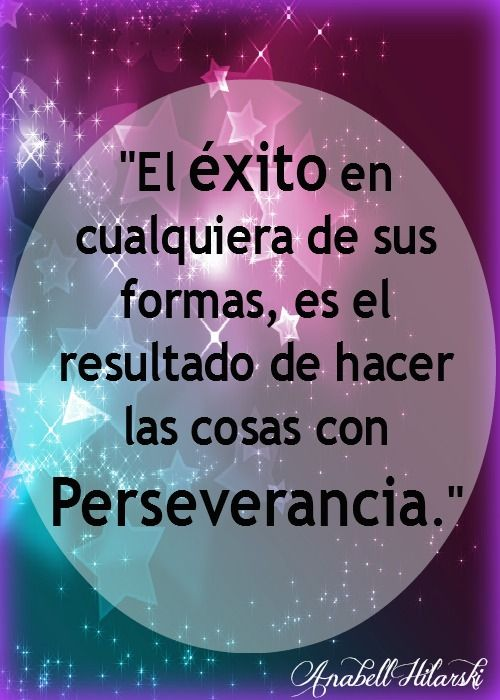 Como siempre he dicho el que Persevera alcanza, no dejes ...