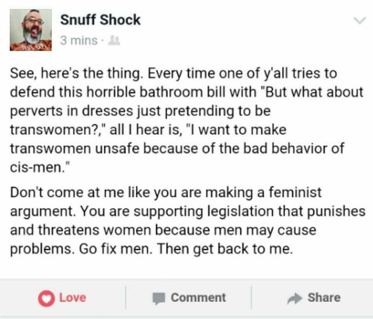 """society constantly yells """"not all men!"""" but then when it comes to these bathroom rules all of a sudden it's """"But men will go into the women's bathrooms!"""""""