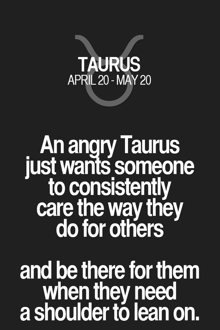 An angry Taurus just wants someone to consistently care the way they do for others and be there for them when they need a shoulder to lean on. Taurus | Taurus Quotes | Taurus Horoscope | Taurus Zodiac Signs