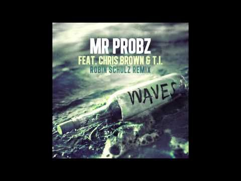 Mr. Probz ft. Chris Brown & T.I. - Waves (Robin Schulz Remix) - My fave singer on the remix of one of my favorite songs