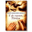 Y de repente, Teresa. Jesús Sánchez Adalid
