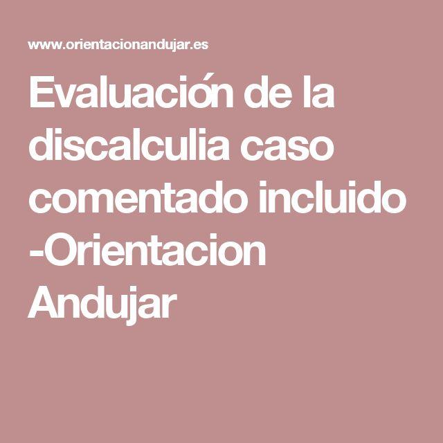 Evaluación de la discalculia caso comentado incluido -Orientacion Andujar