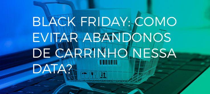 Black Friday: Como evitar abandonos de carrinho nessa data?