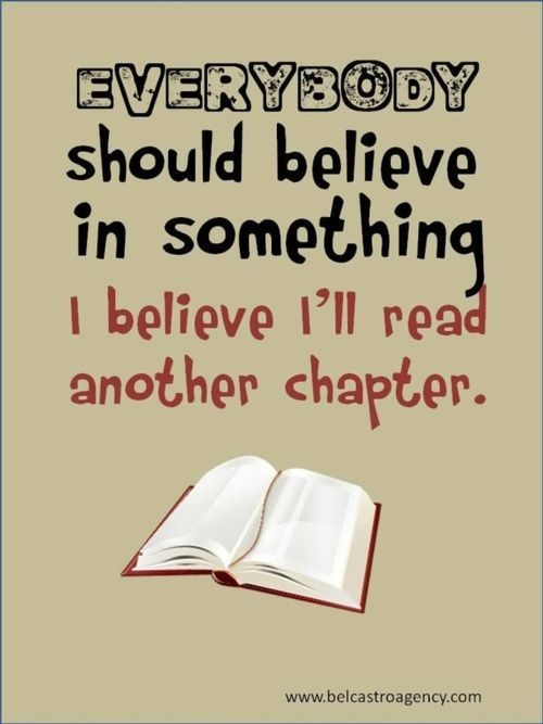 Everybody should believe in something... I believe I'll read another chapter.