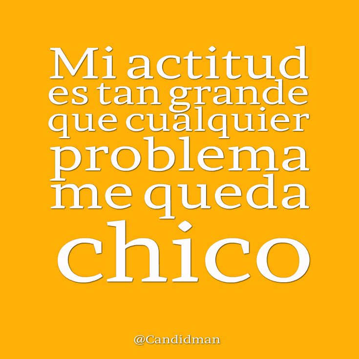 """""""Mi #Actitud es tan grande que cualquier #Problema me queda chico"""". #Citas #Frases @candidman"""