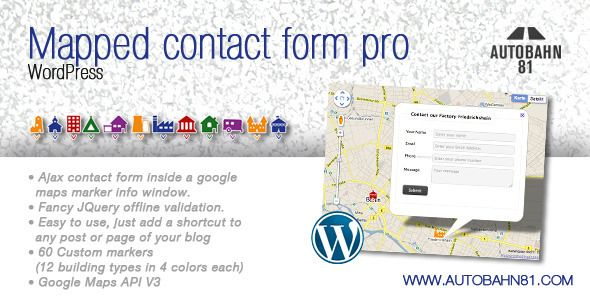 Mapped contact form pro WordPress   http://codecanyon.net/item/mapped-contact-form-pro-wordpress/409792?ref=damiamio       A ajax contact form inside a google maps marker info window. Works for one or multiple locations. A different email address for every location can be configured. If only on location is on the map, the info window with the contact form opens when the map is loaded.    Ajax contact form inside a google maps marker info window.  Fancy JQuery offline validation.  Easy…