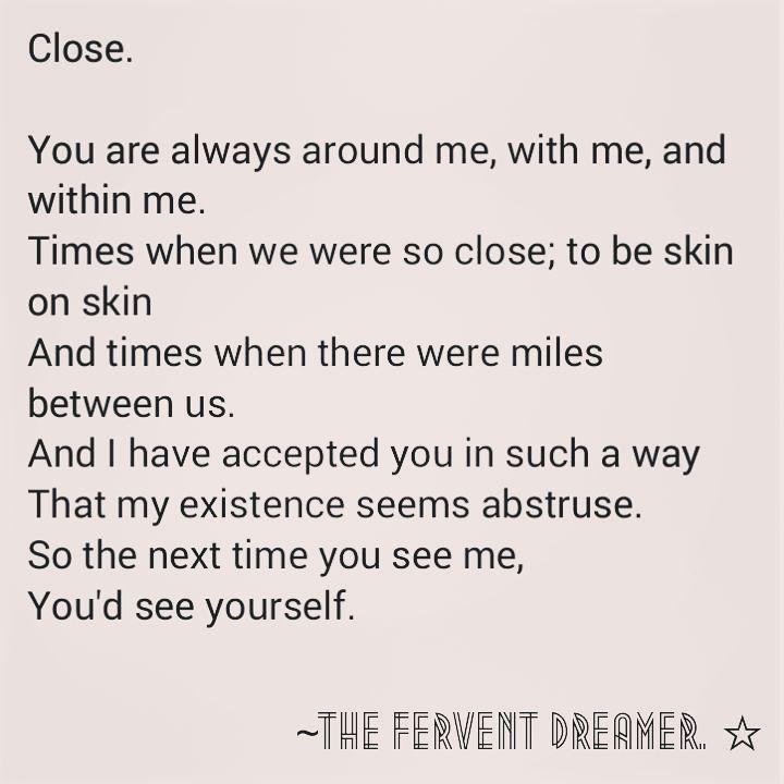 Close  #love #literature #wordporn #words #spokenwords #true #TheFerventDreamer #igpoetscommunity #igpoets #instapoet #igpoetry #igpoetrysociety #poetryisnotdead #poem #❤