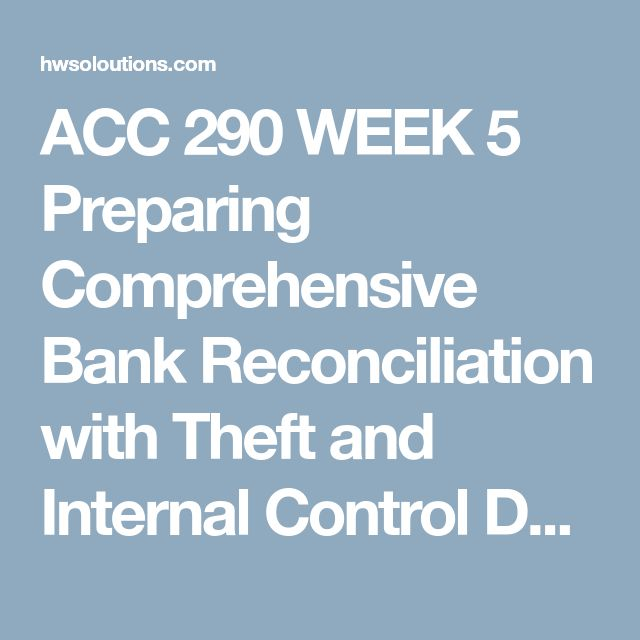 ACC 290 WEEK 5 Preparing Comprehensive Bank Reconciliation with Theft and Internal Control Deficiencies ACC 290 WEEK 5 Preparing Comprehensive Bank Reconciliation with Theft and Internal Control Deficiencies Purpose of Assignment   Reconciling bank accounts is a good way to help maintain internal controls over cash. With time lags and posting errors it is easy for cash transactions to be omitted, recorded in a different accounting period, or reflect incorrect amounts. This assignment with…