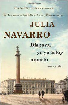 Amazon.com: Dispara, yo ya estoy muerto (Spanish Edition) (9780345805263): Julia Navarro: Books