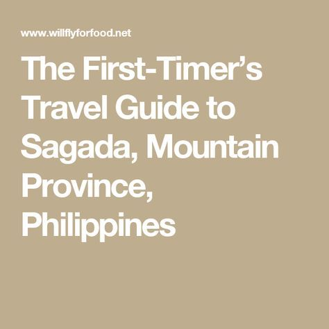 The First-Timer's Travel Guide to Sagada, Mountain Province, Philippines