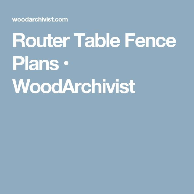 Router Table Fence Plans • WoodArchivist