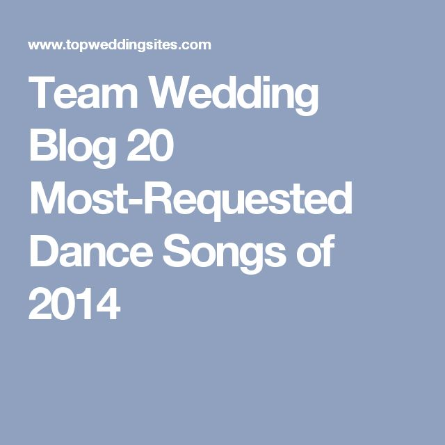 Weddings 20 Most Requested Dance Songs Of 2014