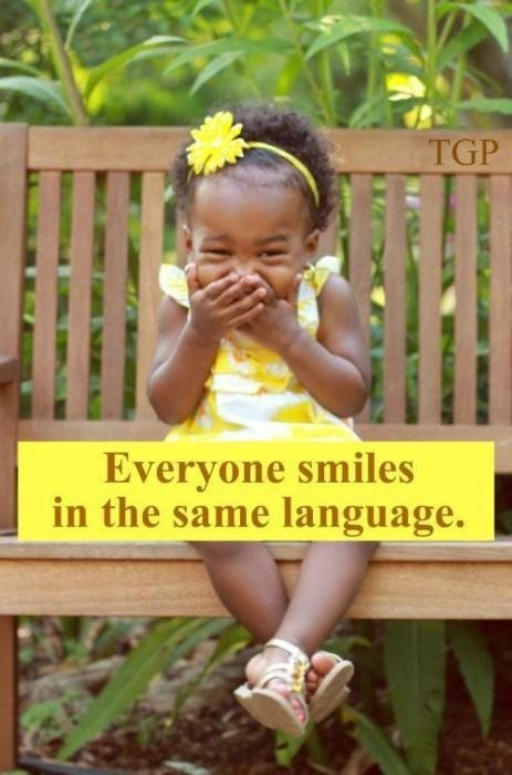 """Funny because yesterday I was thinking this! """"No matter what language you speak or what culture you're from, a smile is something that everybody understands""""."""