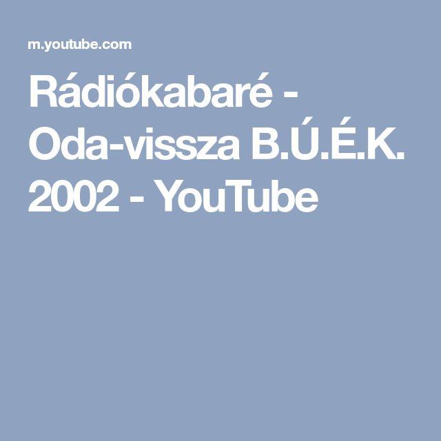 Rádiókabaré - Oda-vissza B.Ú.É.K. 2002 - YouTube