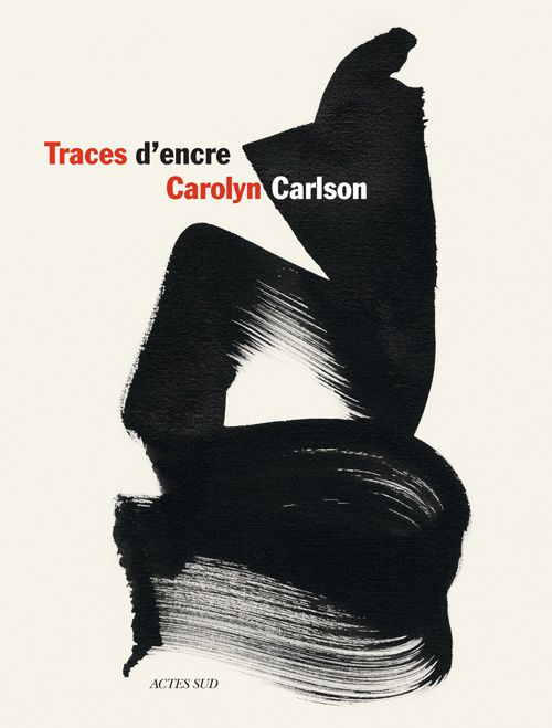 Traces d'encre, Carolyn Carlson, éd. Actes Sud