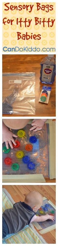 Sensory Bag- take a sturdy gal-sized freezer bag & dump in a large container of $ store colored hair gel. Toss a few small, non-pointy toys into the bag with the gel. Small balls/marbles work great. Big plastic buttons  add nice high-contrast colors. Squeeze air out from bag & seal it. Duct tape to be sure. Tape the bag to smooth flooring for Tummy Time fun!
