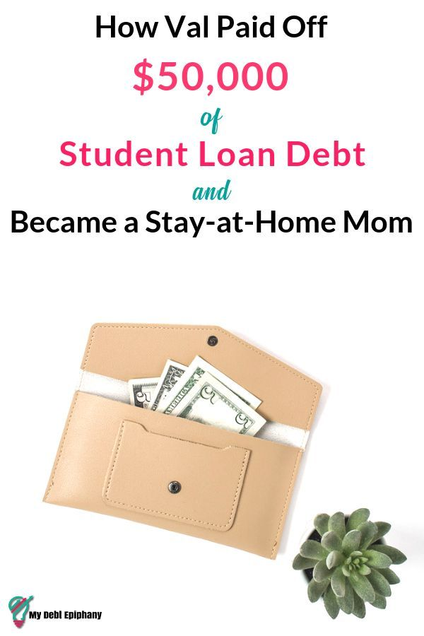 Paying Off Student Loans To Become A Stay At Home Mom My Debt Epiphany Paying Off Student Loans Student Loans Debt