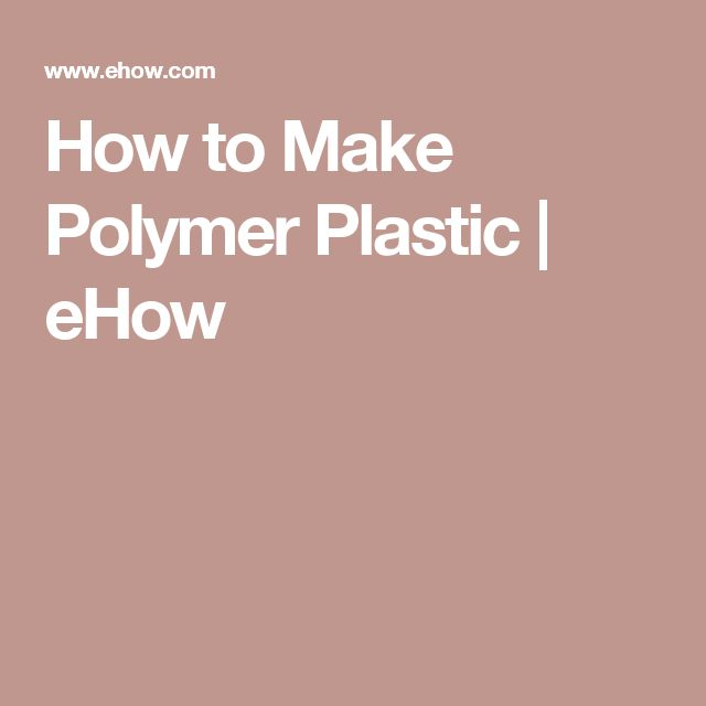 How to Make Polymer Plastic | eHow
