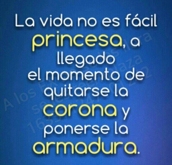 La vida no es fácil princesa, ha llegado el momento de quitarse la corona y ponerse la armadura