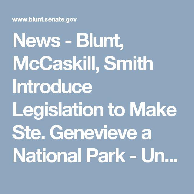 News - Blunt, McCaskill, Smith Introduce Legislation to Make Ste. Genevieve a National Park - United States Senator Roy Blunt