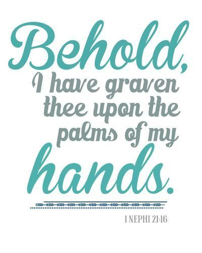 "1 Nephi 21:16 ""Behold, I have graven thee upon the palms of my hands."""