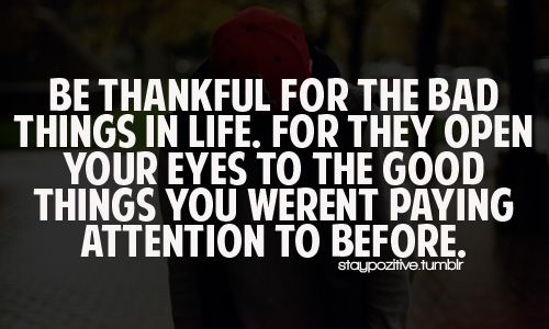 Be thankfulBad Things, Life, Inspiration, Quotes, Wisdom, So True, Living, Pay Attention, True Stories