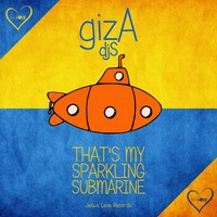 That's my sparking submarine EP by gizA djs on SoundCloud