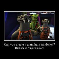 best line ever Can you create a giant ham sandwich? A...poison giant ham sandwich? I would hope not. I'm so hungry. OVER THE SIDE.