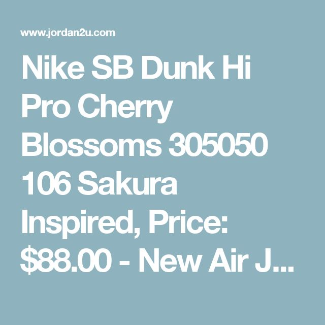 Nike SB Dunk Hi Pro Cherry Blossoms 305050 106 Sakura Inspired, Price: $88.00 - New Air Jordan Shoes 2016 - Jordan2U.com