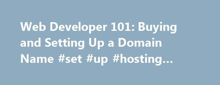 Web Developer 101: Buying and Setting Up a Domain Name #set #up #hosting #server http://maryland.remmont.com/web-developer-101-buying-and-setting-up-a-domain-name-set-up-hosting-server/  # Web Developer 101: Buying and Setting Up a Domain Name If you're like most web developers, you have spent a considerable amount of time developing your website, but how much time have you taken to consider your site's domain name? In this tutorial, we're going to teach you how to purchase an effective…