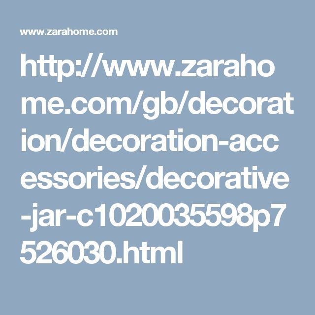 http://www.zarahome.com/gb/decoration/decoration-accessories/decorative-jar-c1020035598p7526030.html