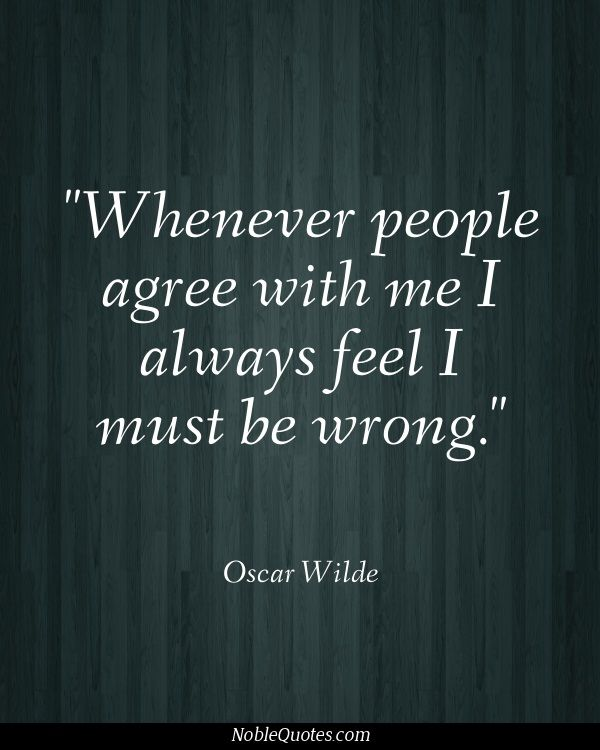 Oscar Wilde, I agree :)
