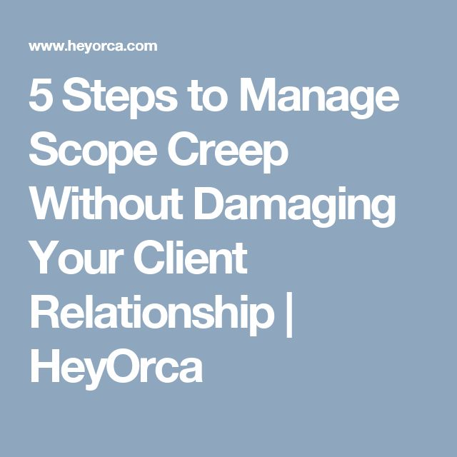 5 Steps to Manage Scope Creep Without Damaging Your Client Relationship | HeyOrca