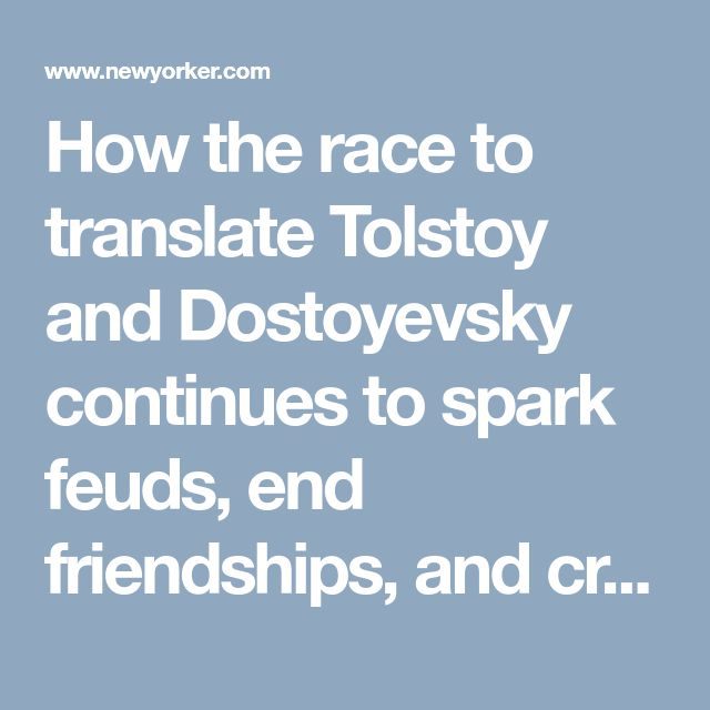 How the race to translate Tolstoy and Dostoyevsky continues to spark feuds, end friendships, and create small fortunes. A darker side of #Literature. #Dostoevsky #Tolstoy