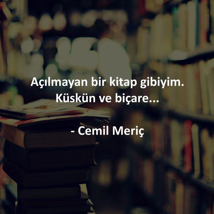 Açılmayan bir kitap gibiyim. Küskün ve biçare... - Cemil Meriç #sözler #anlamlısözler #güzelsözler #manalısözler #özlüsözler #alıntı #alıntılar #alıntıdır #alıntısözler #şiir #edebiyat #kitap