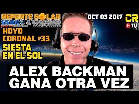 ALEX BACKMAN GANA OTRA VEZ!!!! REPORTE SOLAR SISMICO Y VOLCANICO CON ALEX BACKMAN (OCT 03 2017) - YouTube