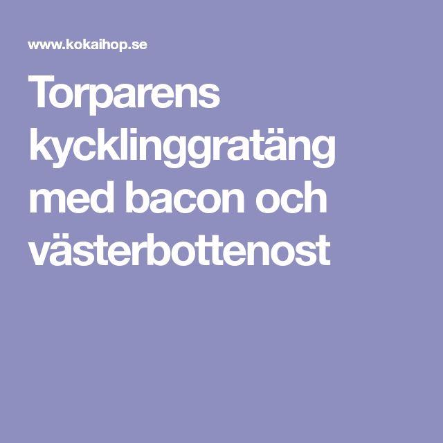 Torparens kycklinggratäng med bacon och västerbottenost