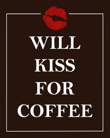 Art Coffee, Coffee  Coffee: Will Kiss For Coffee quotes