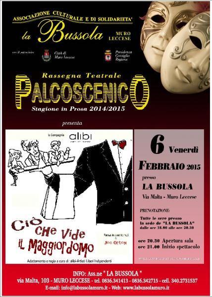 """http://www.mynd-magazine.it/appuntamenti/details/309-qcio-che-vide-il-maggiordomoq.html Venerdì 6 febbraio 2015, quarto appuntamento con la Rassegna Teatrale """"Palcoscenico""""- Stagione in Prosa 2014/2015 - presso La Bussola. In scena: alibi-Artisti Liberi Indipendenti con lo spettacolo """"Ciò che vide il maggiordomo"""" (...)"""
