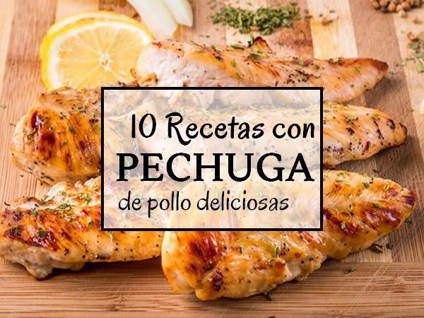 10 Recetas Con Pechuga De Pollo Deliciosas 10 Con De Deliciosas Pechuga Poll Recetas Con Pechuga Recetas Con Pechuga De Pollo Cocinar Pechugas De Pollo