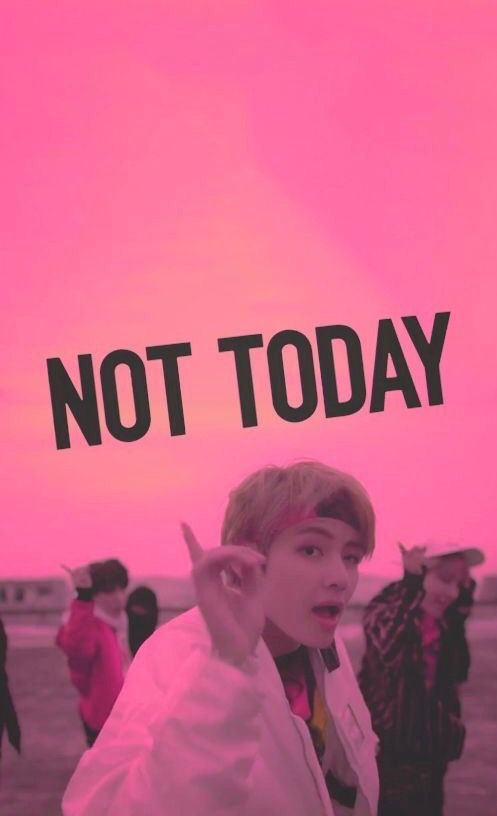 NOT TODAY|| JUST BTS