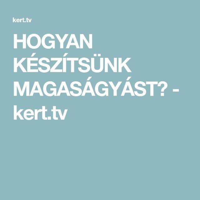 HOGYAN KÉSZÍTSÜNK MAGASÁGYÁST? - kert.tv
