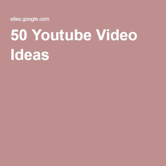 50 Youtube Video Ideas