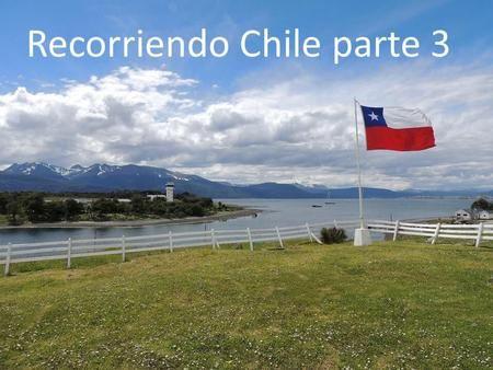 Recorriendo Chile parte 3