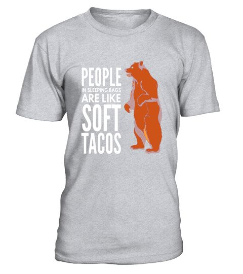"# People in sleeping bags are like soft tacos camping t-shirt .  Special Offer, not available in shops      Comes in a variety of styles and colours      Buy yours now before it is too late!      Secured payment via Visa / Mastercard / Amex / PayPal      How to place an order            Choose the model from the drop-down menu      Click on ""Buy it now""      Choose the size and the quantity      Add your delivery address and bank details      And that's it!      Tags: For those awesome…"